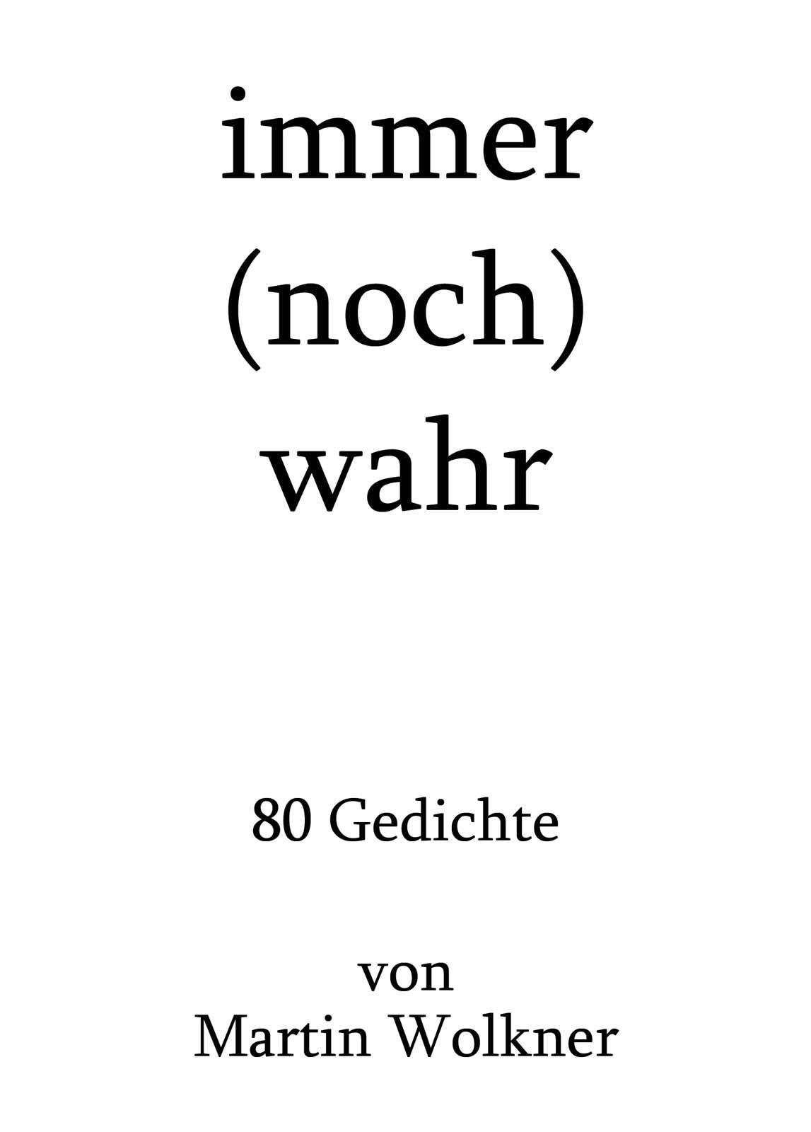 Cover-Poster Gedichtsammlung immer (noch) wahr - 80 Gedichte von Martin Wolkner